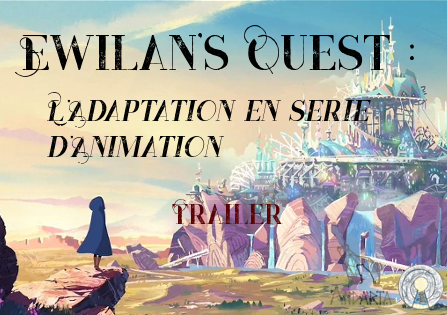 Une Série d'Animation Ewilan ?